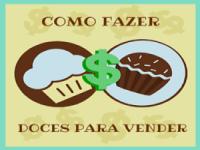 Como Fazer doces para vender e Ganhar Dinheiro em Casa